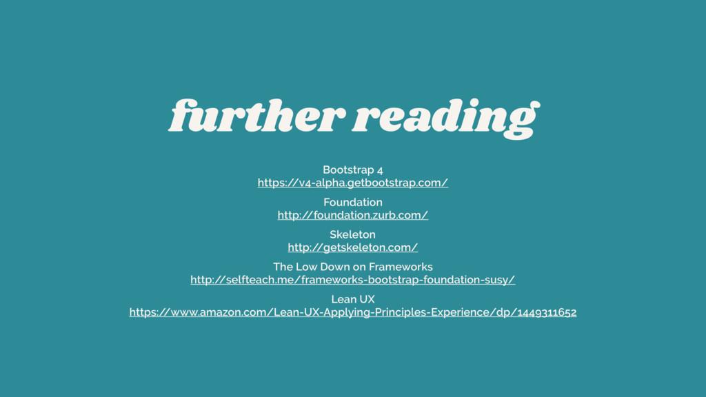 further reading Bootstrap 4 https:/ /v4-alpha....