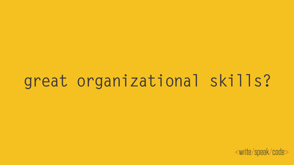 great organizational skills?