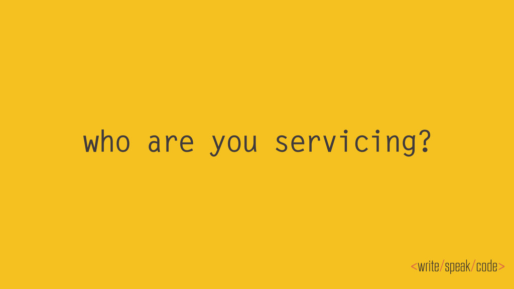 who are you servicing?