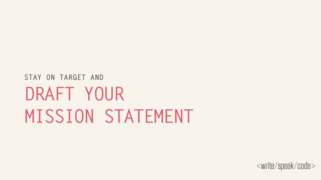 DRAFT YOUR MISSION STATEMENT STAY ON TARGET AND