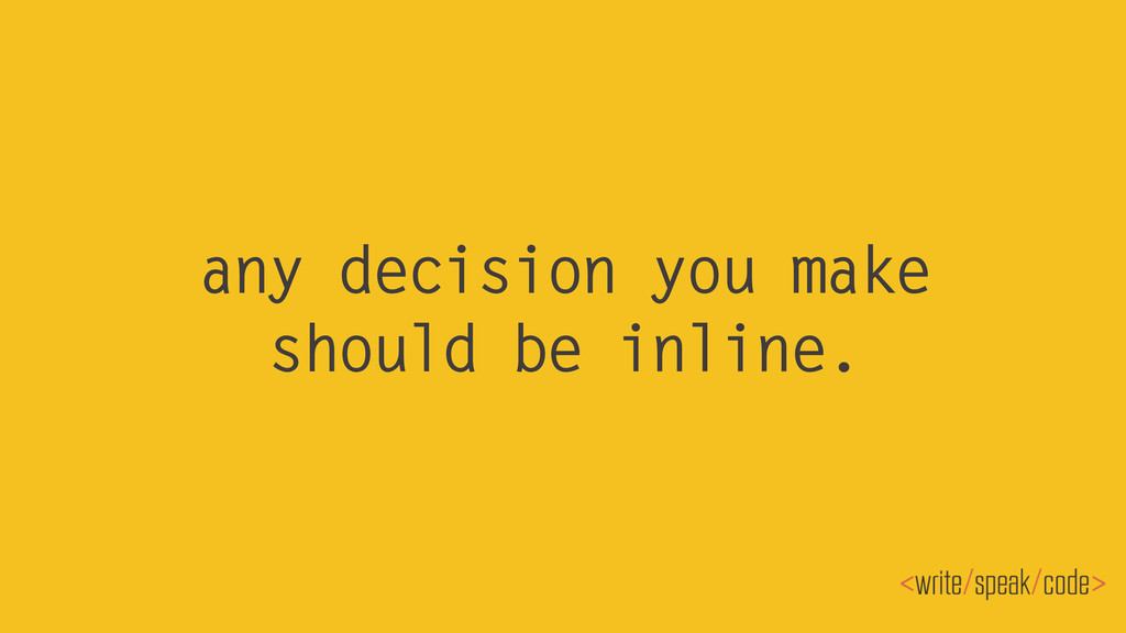 any decision you make should be inline.