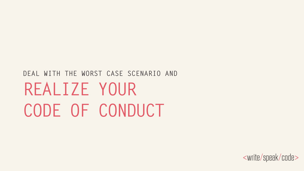 REALIZE YOUR CODE OF CONDUCT DEAL WITH THE WORS...