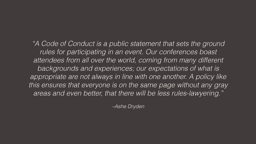 """–Ashe Dryden """"A Code of Conduct is a public sta..."""