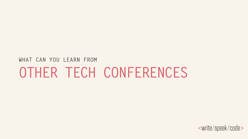 OTHER TECH CONFERENCES WHAT CAN YOU LEARN FROM