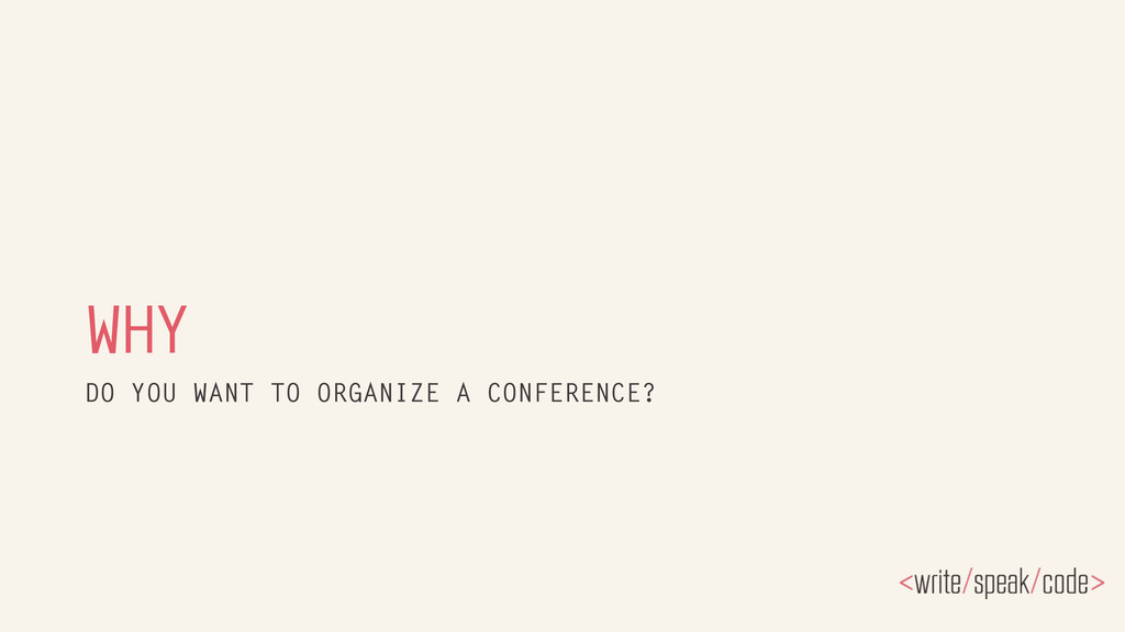 WHY DO YOU WANT TO ORGANIZE A CONFERENCE?