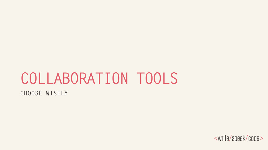 COLLABORATION TOOLS CHOOSE WISELY