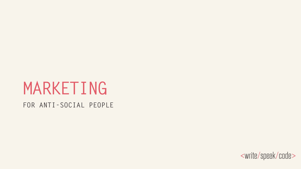 MARKETING FOR ANTI-SOCIAL PEOPLE