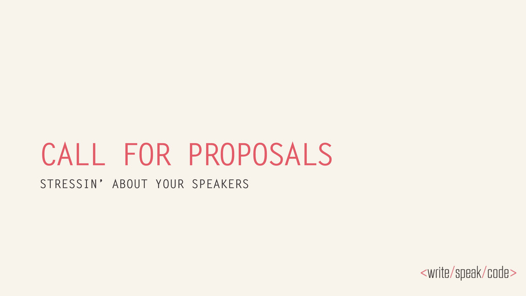 CALL FOR PROPOSALS STRESSIN' ABOUT YOUR SPEAKERS