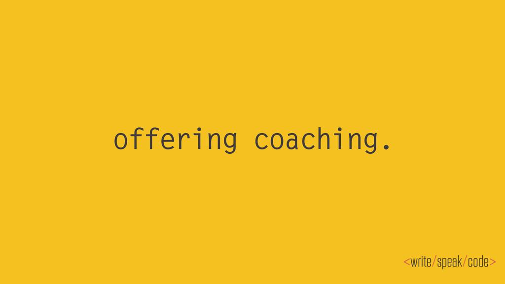 offering coaching.