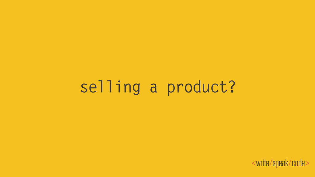 selling a product?