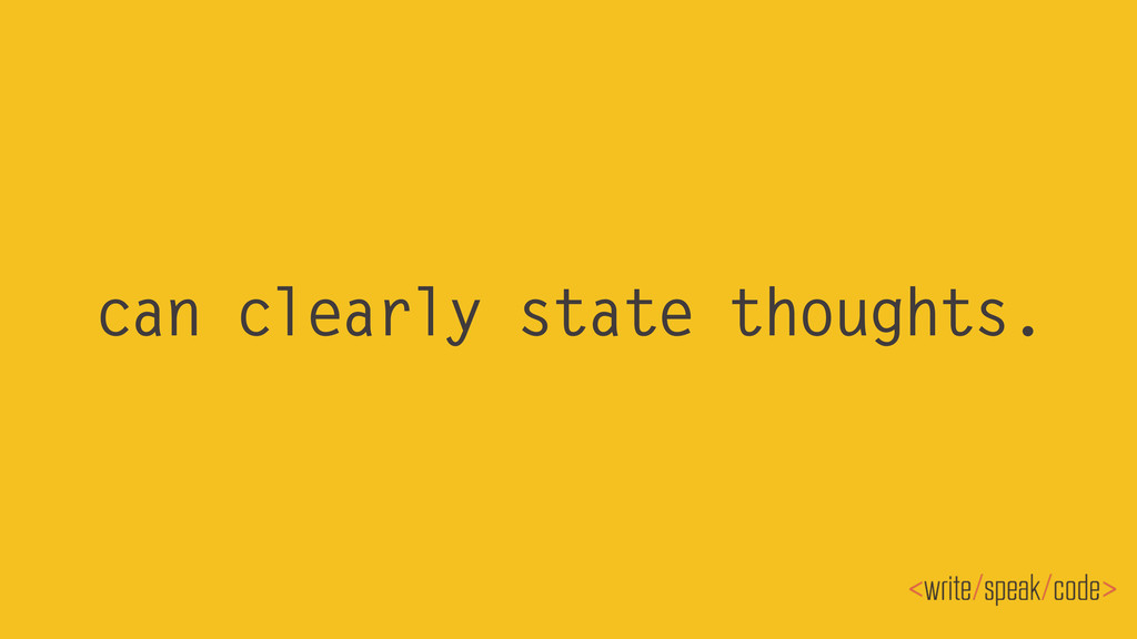can clearly state thoughts.