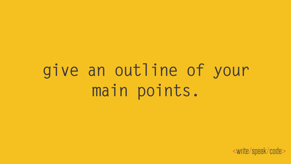 give an outline of your main points.