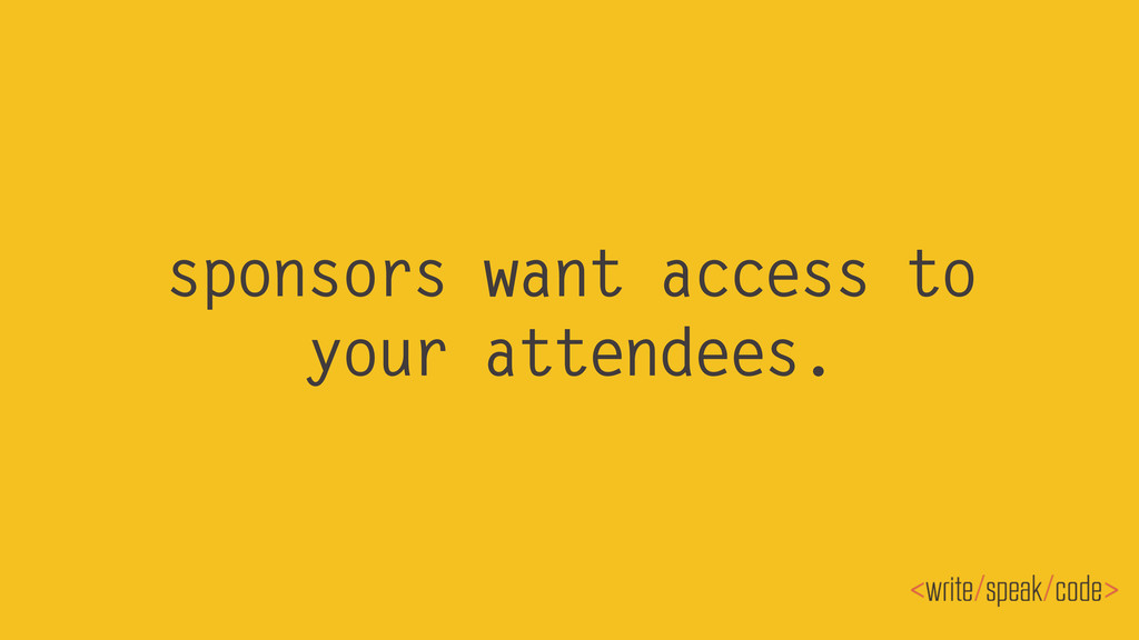 sponsors want access to your attendees.