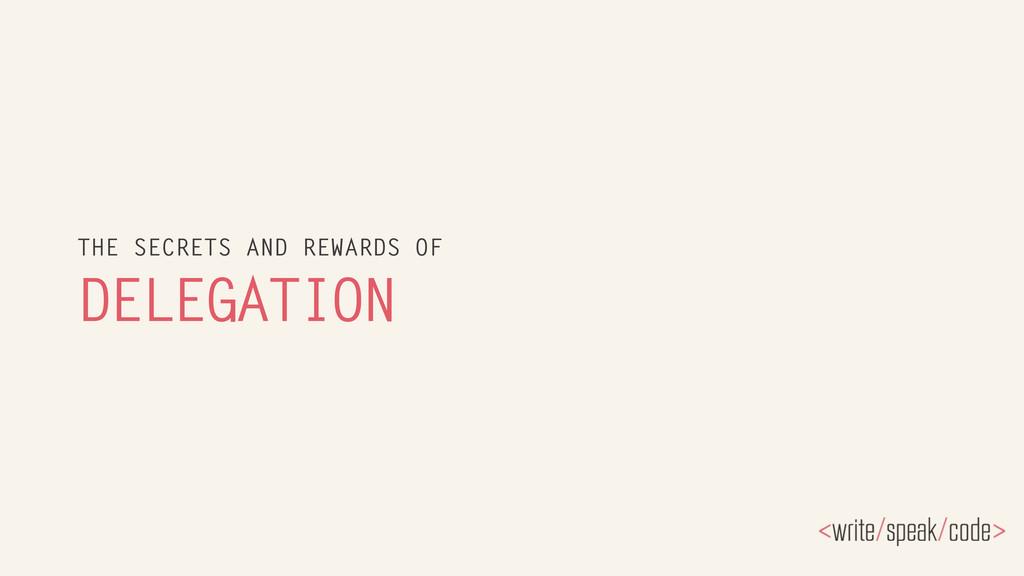 DELEGATION THE SECRETS AND REWARDS OF