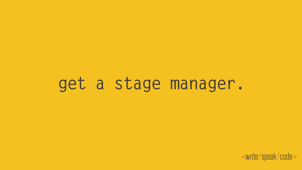 get a stage manager.