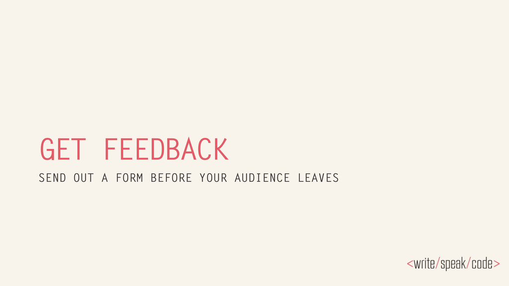 GET FEEDBACK SEND OUT A FORM BEFORE YOUR AUDIEN...