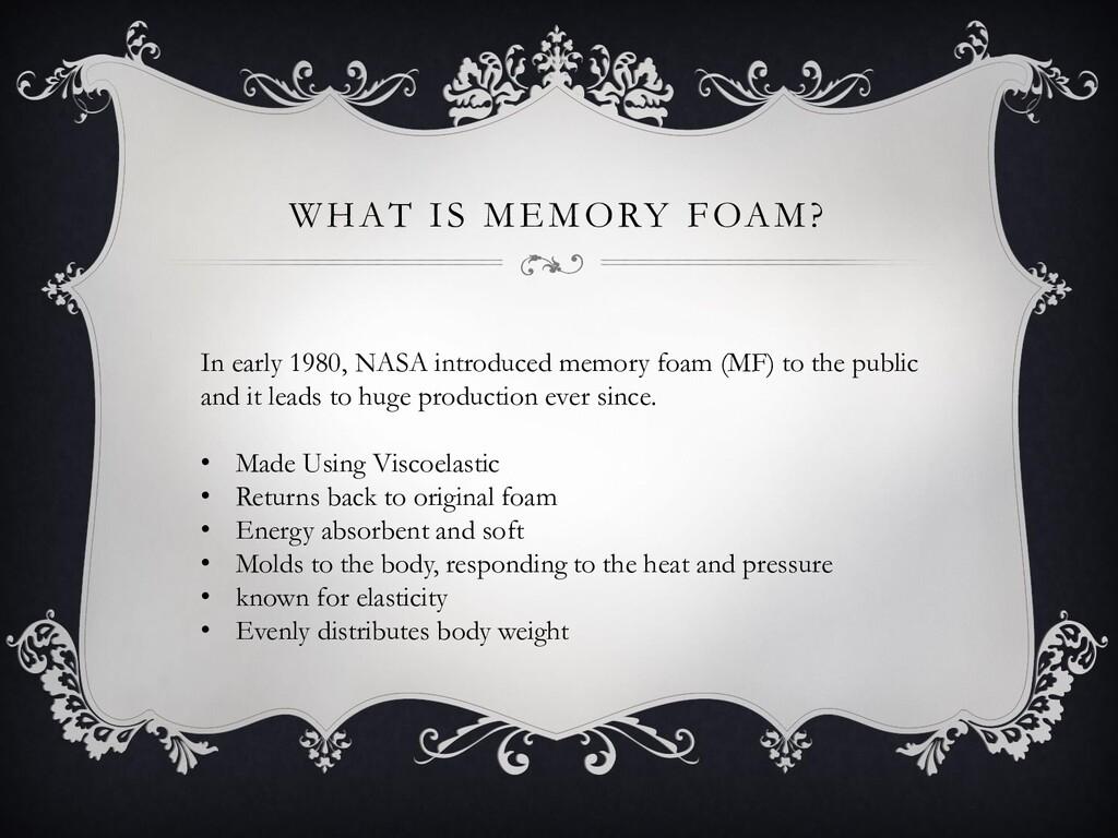 WHAT IS MEMORY FOAM? In early 1980, NASA introd...