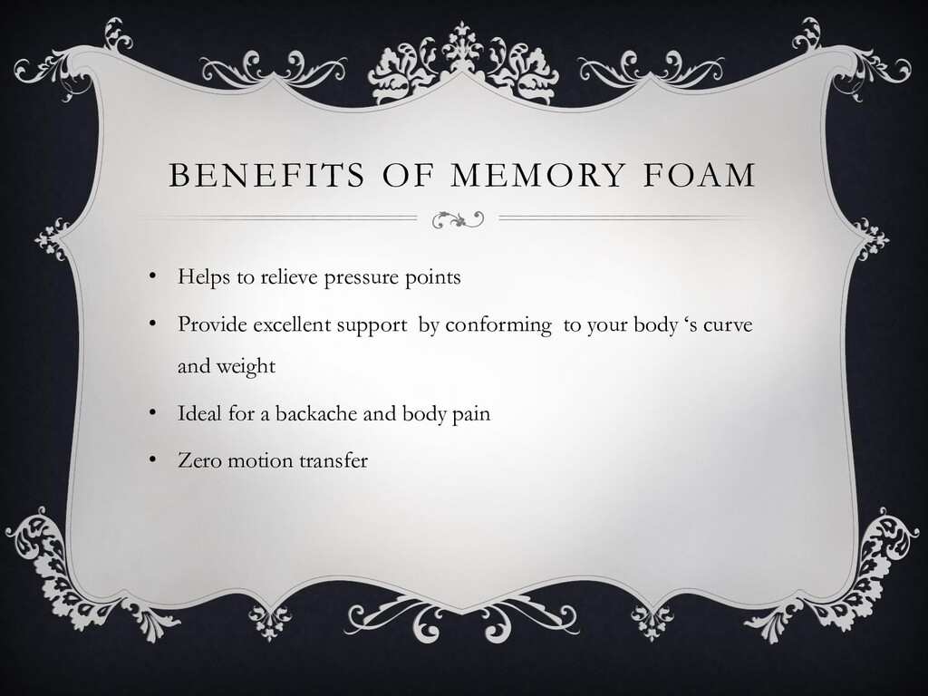 BENEFITS OF MEMORY FOAM • Helps to relieve pres...