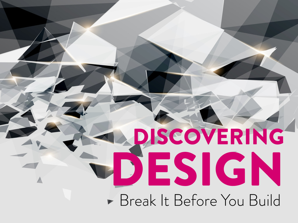 DISCOVERING DESIGN Break It Before You Build