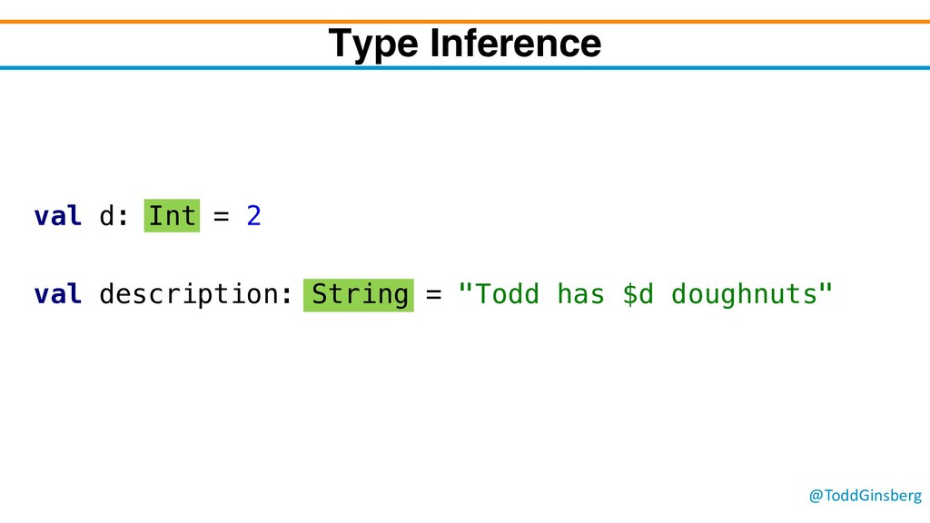 @ToddGinsberg Type Inference val d: Int = 2 val...