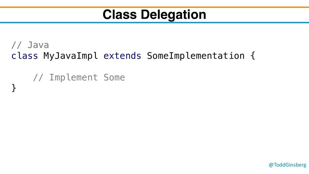 @ToddGinsberg Class Delegation // Java class My...