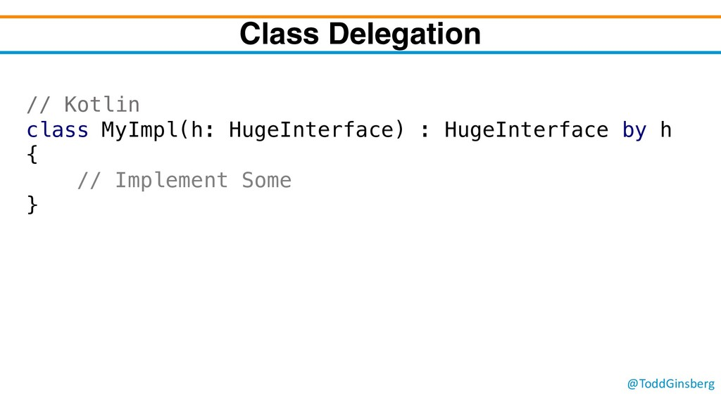 @ToddGinsberg Class Delegation // Kotlin class ...
