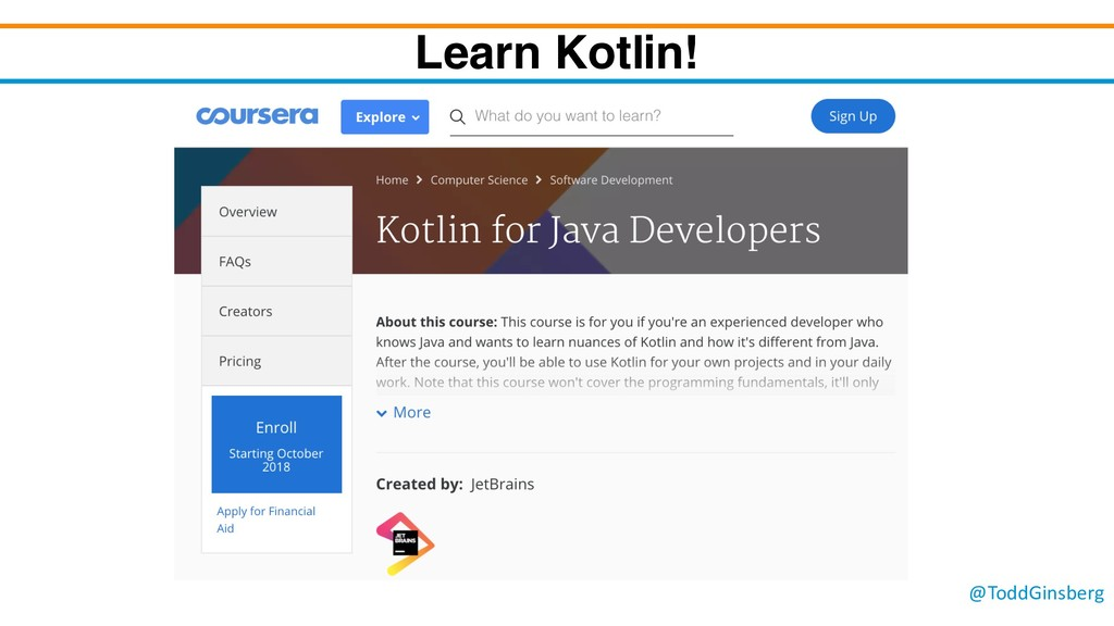 @ToddGinsberg Learn Kotlin!