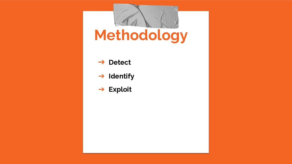 Methodology ➔ Detect ➔ Identify ➔ Exploit