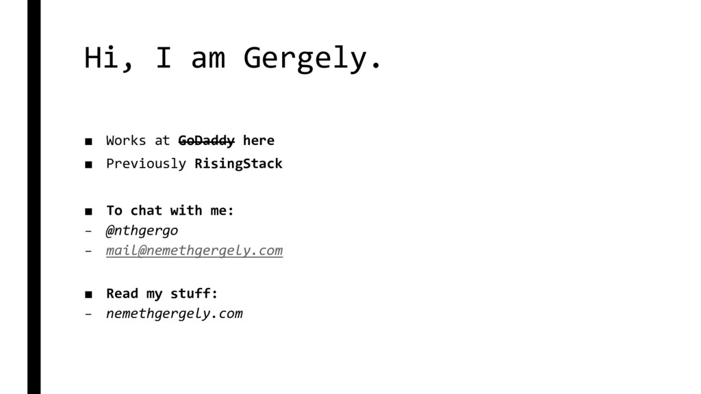 Hi, I am Gergely. ■ Works at GoDaddy here ■ Pre...