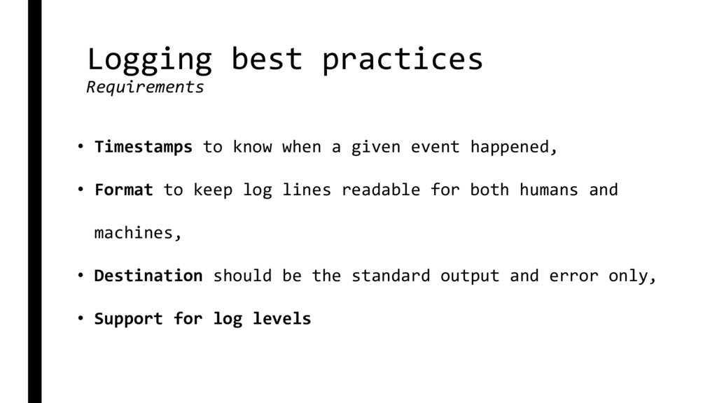Logging best practices Requirements • Timestamp...