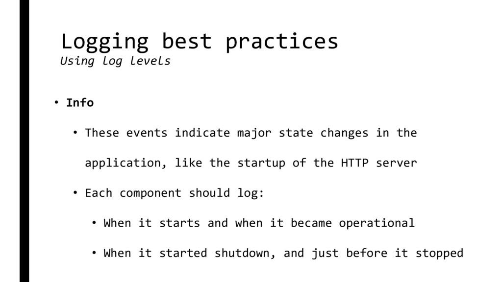 Logging best practices Using log levels • Info ...