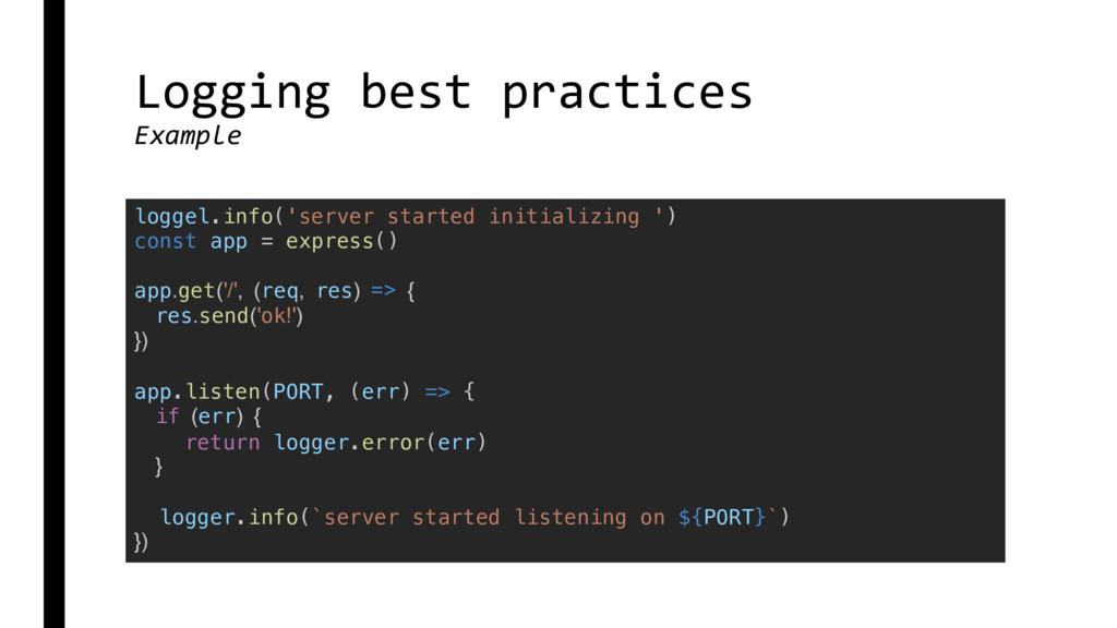 Logging best practices Example loggel.info('ser...