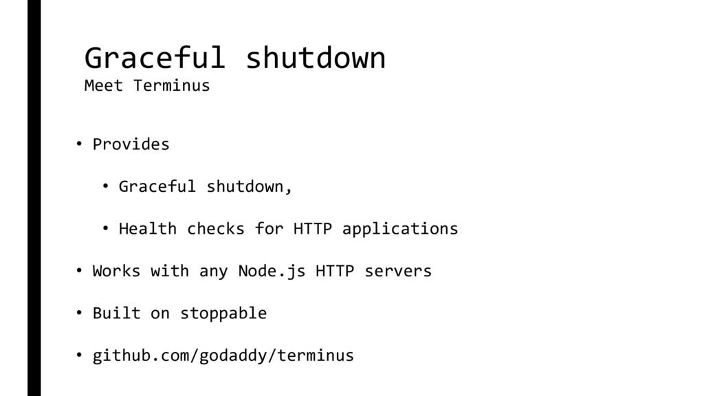 Graceful shutdown Meet Terminus • Provides • Gr...