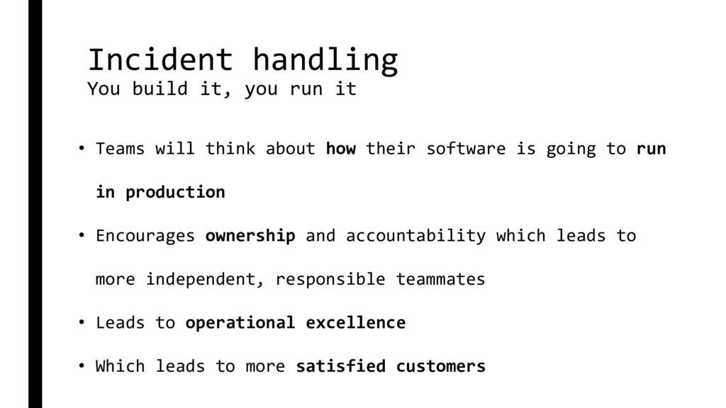 Incident handling You build it, you run it • Te...