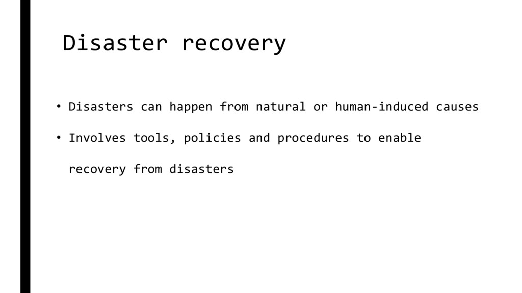 Disaster recovery • Disasters can happen from n...