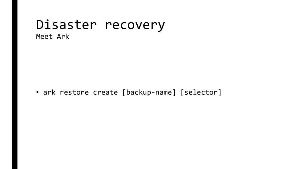 Disaster recovery Meet Ark • ark restore create...