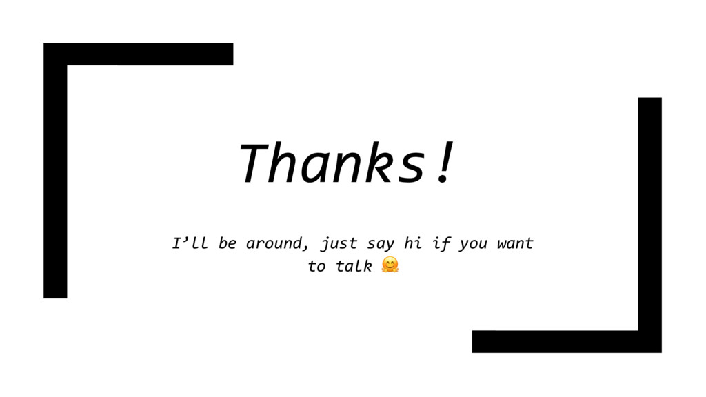 Thanks! I'll be around, just say hi if you want...