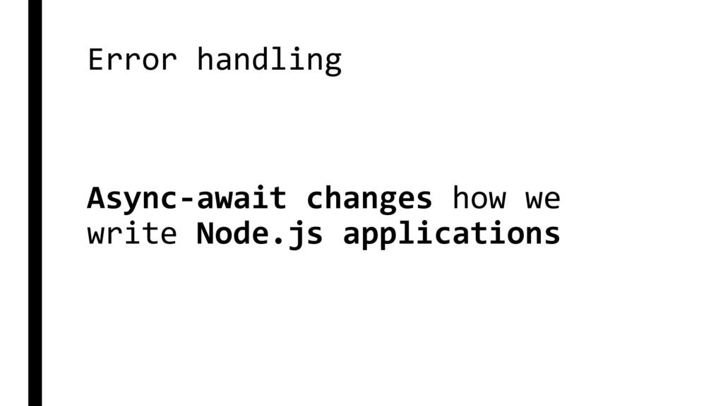 Error handling Async-await changes how we write...