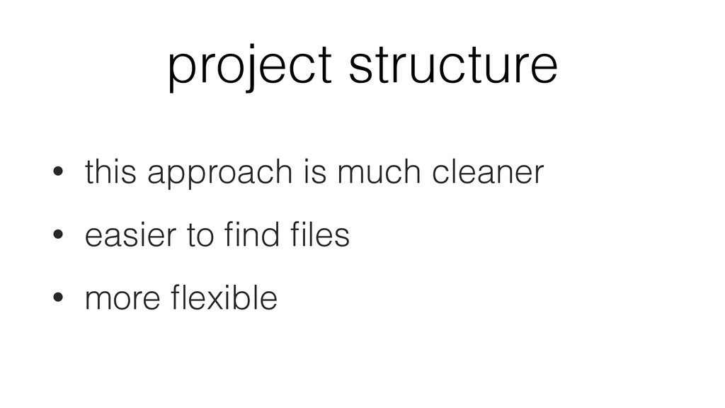 project structure • this approach is much clean...