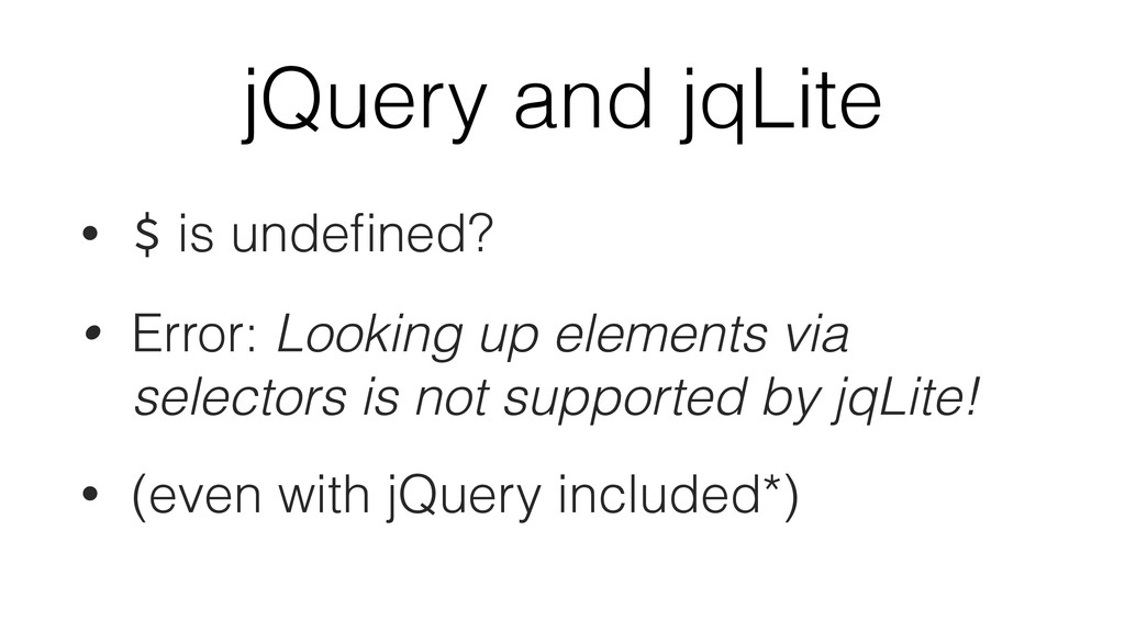 jQuery and jqLite • $ is undefined? • Error: Loo...