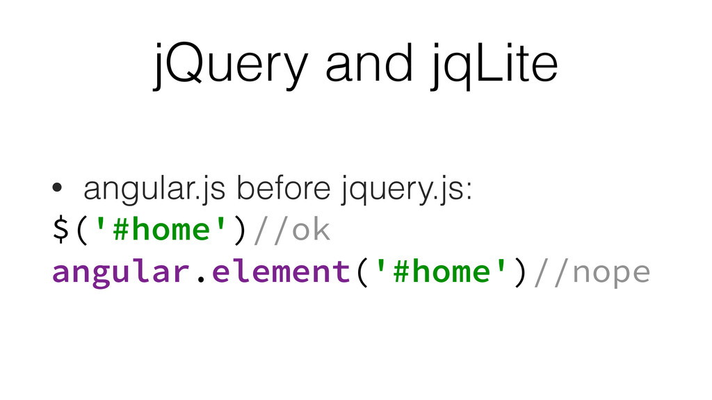 jQuery and jqLite • angular.js before jquery.js...