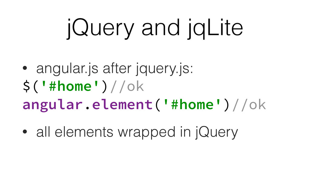 jQuery and jqLite • angular.js after jquery.js:...