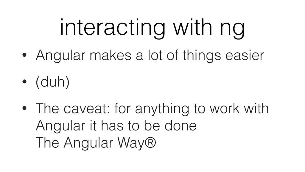 interacting with ng • Angular makes a lot of th...