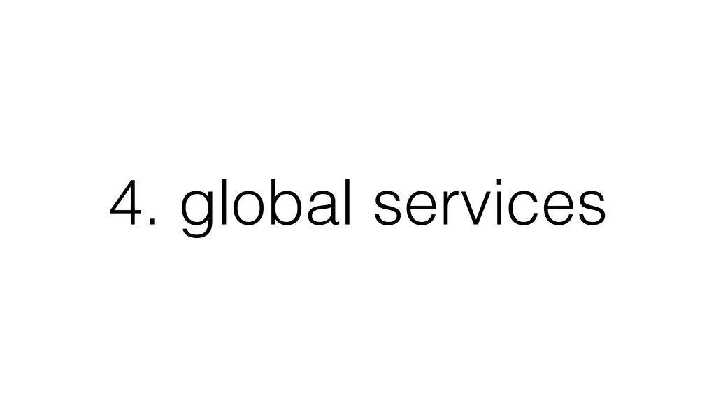 4. global services