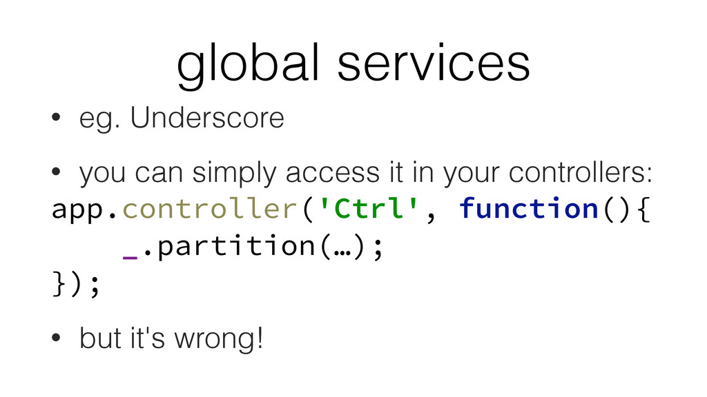 global services • eg. Underscore • you can simp...