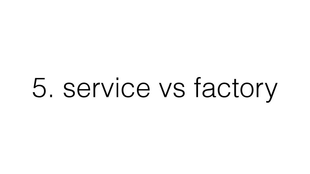 5. service vs factory