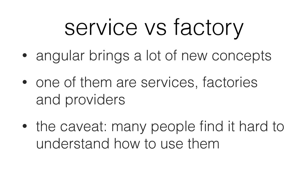 service vs factory • angular brings a lot of ne...