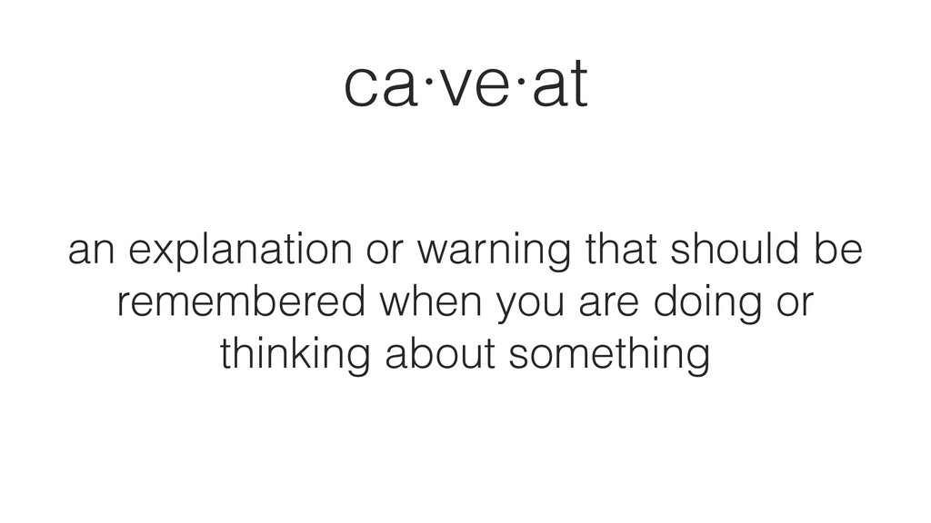 ca·ve·at an explanation or warning that should ...