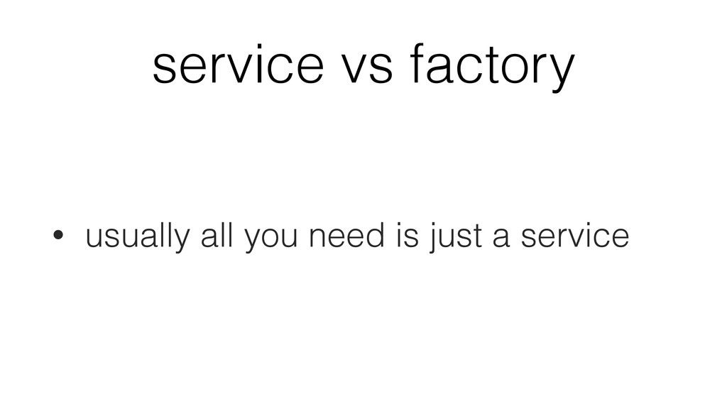 service vs factory • usually all you need is ju...