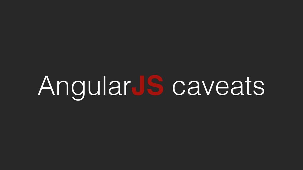 AngularJS caveats